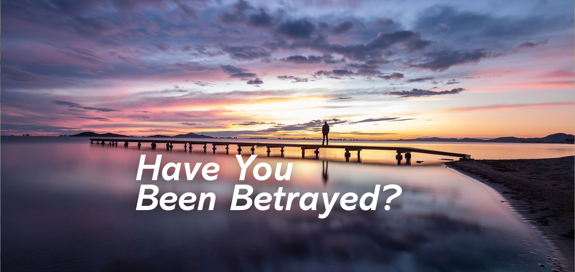 Have You Been Betrayed?